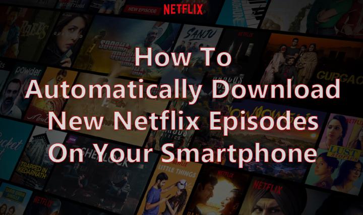 Как автоматически загружать новые серии Netflix на свой смартфон