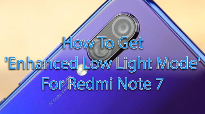 """Как получить """" улучшенный режим низкой освещенности """" для Redmi Note 7"""