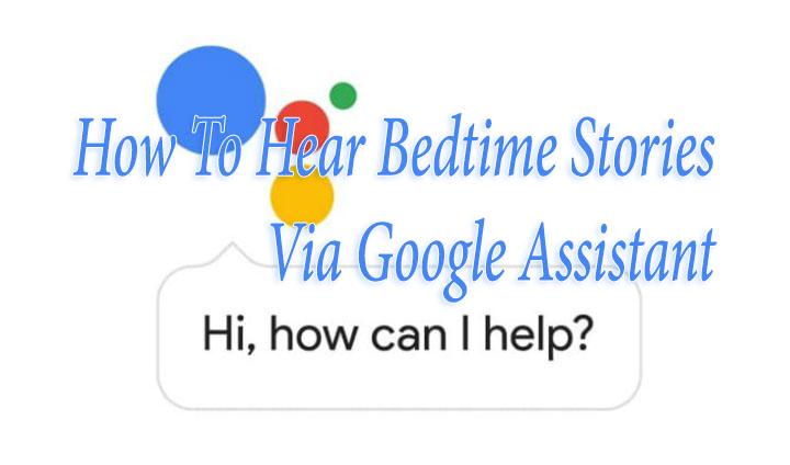 Как слушать сказки на ночь на смартфонах с помощью Google Assistant