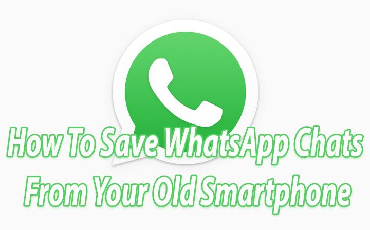Как сохранить чаты в WhatsApp со старого смартфона