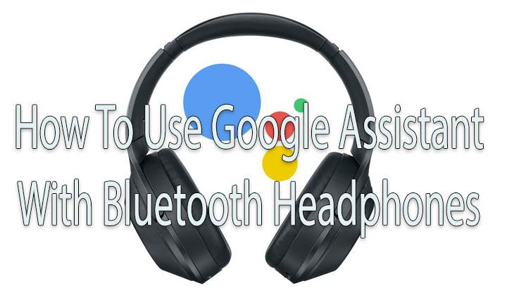 Как использовать Google Assistant с наушниками Bluetooth