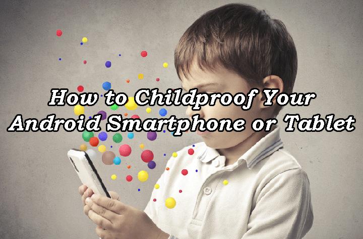 Как защитить ваш смартфон или планшет Android от детей