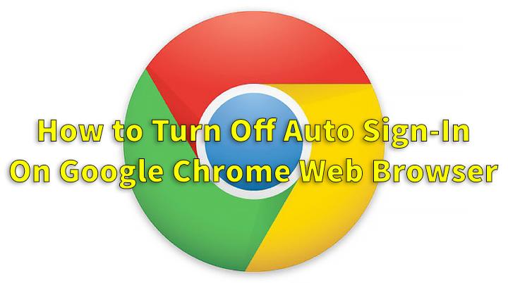 Как отключить автоматический вход в веб-браузер Google Chrome