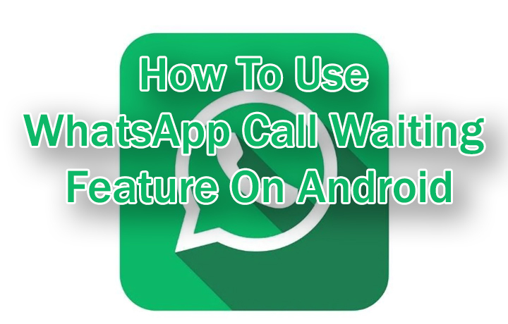 Как использовать функцию ожидания вызова WhatsApp на смартфонах Android
