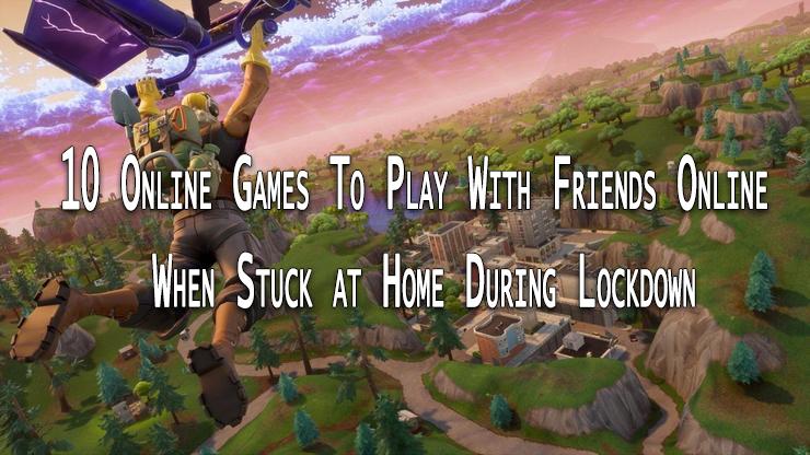 10 игр, в которые можно играть с друзьями в сети, когда вы застряли дома
