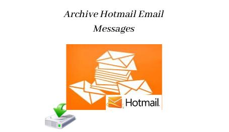 Архивировать электронные сообщения Hotmail на компьютер – лучший вариант