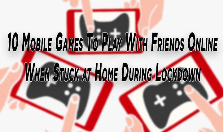 10 мобильных игр, в которые можно играть с друзьями онлайн во время блокировки