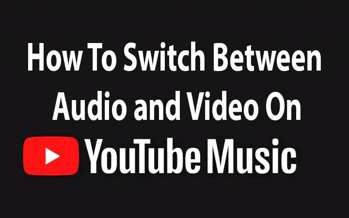 Как переключаться между аудио и видео в приложении YouTube Music