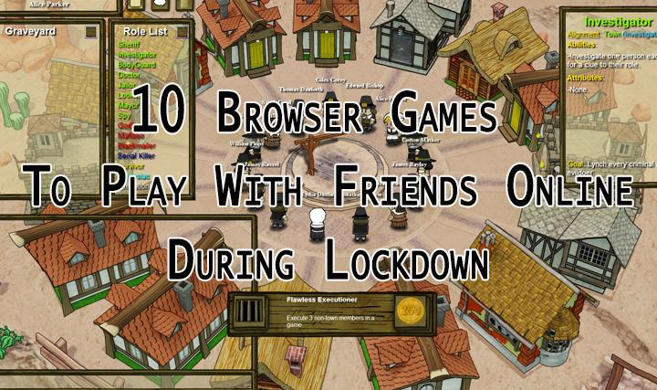 10 браузерных игр, в которые можно играть с друзьями в сети во время блокировки