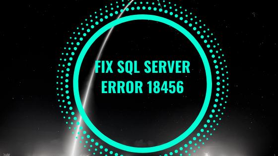 Исправить ошибку Microsoft SQL Server 18456 Ошибка входа в систему из-за пользовательской проблемы
