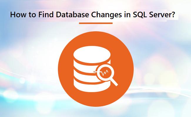 Как найти изменения в базе данных в SQL Server?  Всеобъемлющее руководство