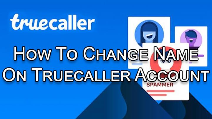 Как изменить имя в учетной записи Truecaller, удалить теги