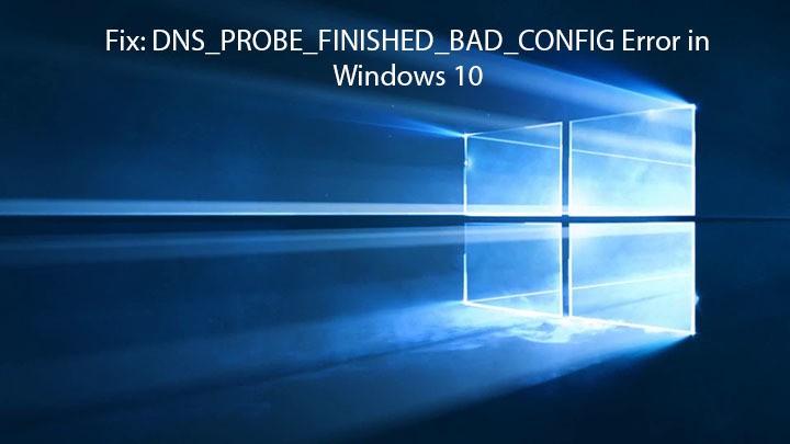 Arreglar: Ошибка DNS_PROBE_FINISHED_BAD_CONFIG в Windows 10
